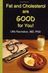 Fat and Cholesterol Are Good For You by Uffe Ravnskov MD PhD