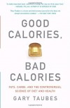 Good Calories Bad Calories by Gary Taubes