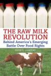 Raw Milk Revolution by David Gumpert